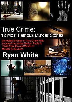 True Crime: 12 Most Famous Murder Stories (English Edition) par [White, Ryan]