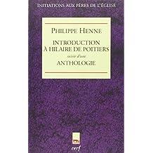 Introduction à Hilaire de Poitiers : Suivi d'une Anthologie