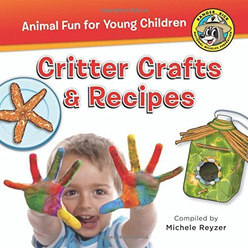 Ranger Rick: Critter Crafts & Recipes by Michele Reyzer (2016-07-15)