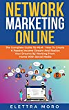 Network Marketing Online: The Complete Guide to MLM - How to Create A Passive Income Stream and Realize your Dreams by Working from Home with Social Media (English Edition)