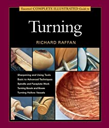 Taunton's Complete Illustrated Guide to Turning (Complete Illustrated Guides (Taunton)) by Richard Raffan (2014-09-07)