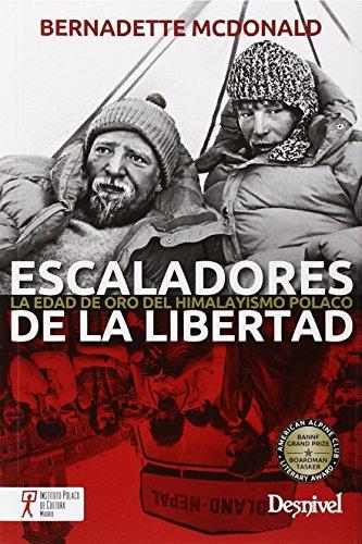Escaladores de la libertad. La edad de oro del himalayismo polaco (Literatura (desnivel)) por Bernadette Mcdonald