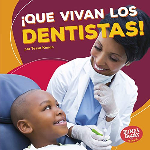 ¡Que vivan los dentistas! (Hooray for Dentists!) (Bumba Books ™ en español — ¡Que vivan los ayudantes comunitarios! (Hooray for Community Helpers!)) por Tessa Kenan