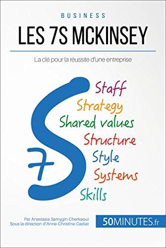 Les 7S McKinsey: La cl pour la russite d'une entreprise (Gestion & Marketing t. 19)
