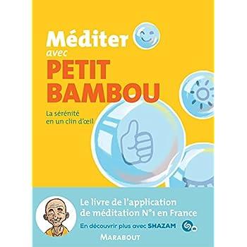 Méditer avec Petit Bambou: La sérénité en un clin d'oeil