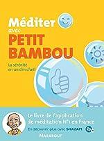 Méditer avec Petit Bambou - La sérénité en un clin d'oeil de Petit BamBou