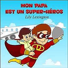 Mon Papa Est Un Super-Héros (French Edition)