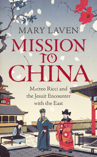 Mission To China Matteo Ricci And The Jesuit Encounter With The East
