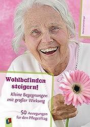 Wohlbefinden steigern!: Kleine Begegnungen mit großer Wirkung. 50 Anregungen für den Pflegealltag