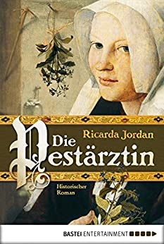 Die Pestärztin: Historischer Roman (Allgemeine Reihe. Bastei Lübbe Taschenbücher) von [Jordan, Ricarda]