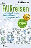 FAIRreisen: Das Handbuch für alle, die umweltbewusst unterwegs sein wollen