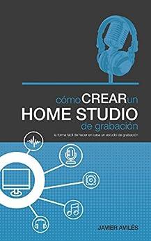 Cómo Crear Un Home Studio De Grabación por Javier Avilés epub