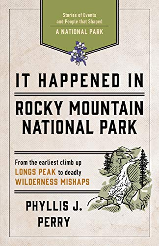 It Happened in Rocky Mountain National Park: Remarkable Events That Shaped History (Co Rocky Mountain National Park)