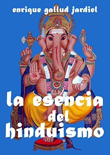 La esencia del hinduismo (La India milenaria nº 1) por Enrique Gallud Jardiel