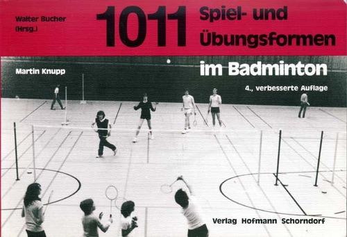1011 Spiel- und Übungsformen im Badminton Broschiert Martin Knupp 3778063146