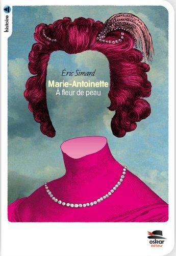 Marie-Antoinette - A fleur de peau (Nouvelle Edition)