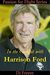 In the Cockpit with Harrison Ford (Passion for Flight Book 11)