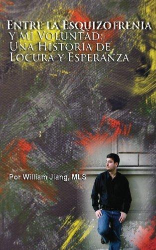 Entre la Esquizofrenia y Mi Voluntad: Una Historia de Locura y Esperanza (Spanish Edition) by William Jiang MLS (2012-02-04)