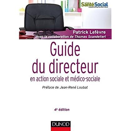 Guide du directeur en action sociale et médico-sociale - 4e éd.: Responsabilités et compétences - Environnement et projet - Stratégies et outils