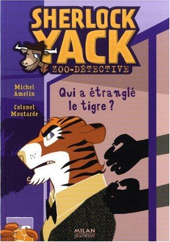 Sherlock Yack Zoo-détective : Qui a étranglé le tigre ? par Michel Amelin