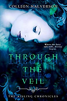 Through The Veil (Aisling Chronicles) by [Halverson, Colleen]