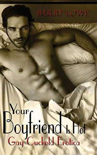 Your Boyfriend Is Hot: Gay Cuckold Erotica by Barry Lowe (26-Aug-2013) Paperback