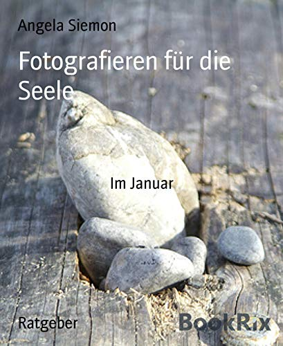 Fotografieren für die Seele: Im Januar