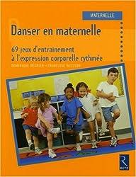 Danser en maternelle : 69 jeux d'entraînement à l'expression corporelle rythmée