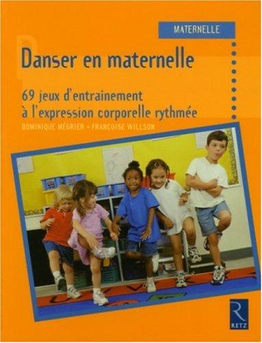 Danser en maternelle : 69 jeux d'entranement  l'expression corporelle rythme
