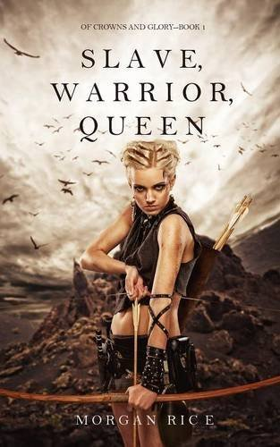 Slave, Warrior, Queen (of Crowns and Glory--Book 1) by Morgan Rice (2016-05-17)