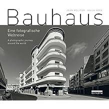 Bauhaus: Eine fotografische Weltreise/A photographic journey around the world
