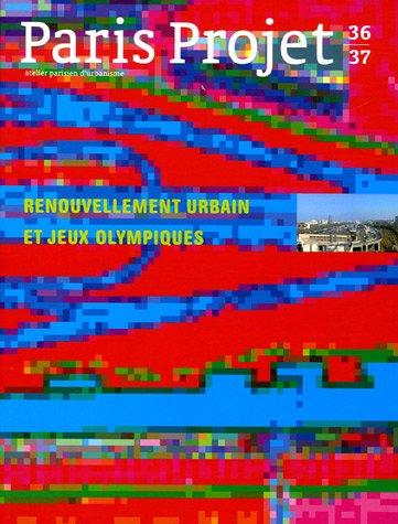 Paris Projet, N° 36/37, Septembre : Renouvellement urbain et Jeux olympiques par Florence Hanappe
