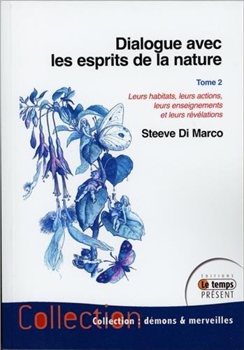 Dialogue avec les esprits de la nature T2 - Leurs habitats, leurs actions. par Di Marco Steeve
