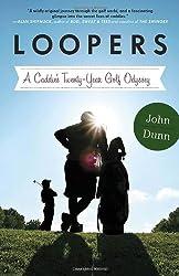 Loopers: A Caddie's Twenty-Year Golf Odyssey