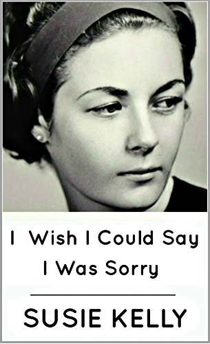 I Wish I Could Say I Was Sorry por Susie Kelly