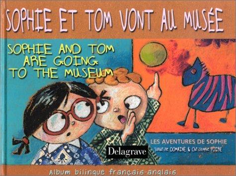 Sophie et Tom vont au musée - Sophie and Tom are going to the museum : Album bilingue français/anglais