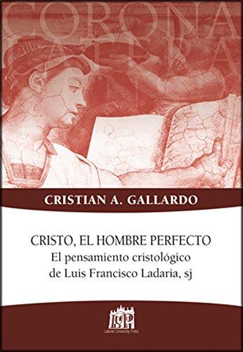 Cristo, el hombre perfecto. El pensamiento cristologico de Luis Francisco Ladaria, sj (Corona lateranensis)