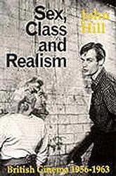Sex, Class and Realism: British Cinema 1956-1963 (British Film Institute) by John Hill (1986-01-01)