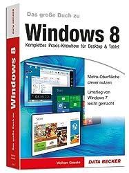 Das große Buch zu Windows 8 - Komplettes Praxis-Knowhow für Desktop & Tablet