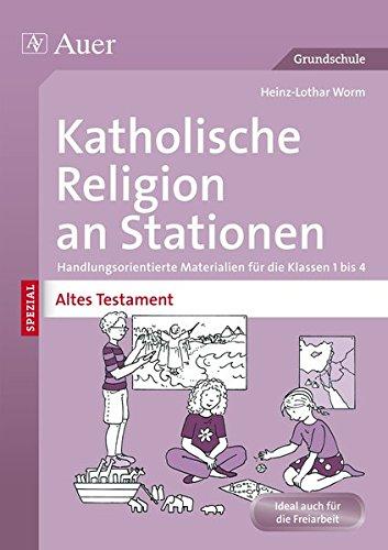 Katholische Religion an Stationen Altes Testament: Handlungsorientierte Materialien für die Klassen 1 bis 4 (Stationentraining Grundschule Katholische Religion)
