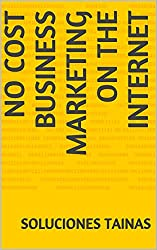 No Cost Business Marketing on the Internet (Step By Step Internet Marketing) (English Edition)