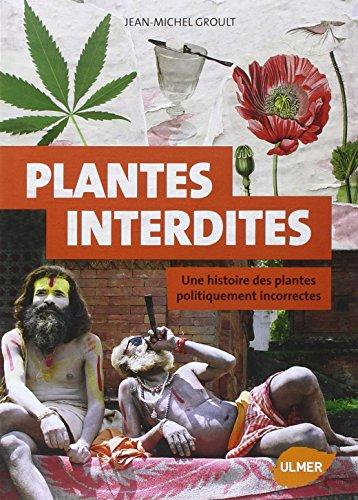Plantes interdites (NE). Une histoire des plantes
