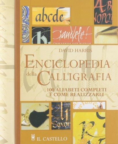Enciclopedia della calligrafia. 100 alfabeti completi e come realizzarli