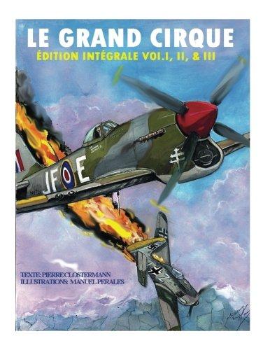 Le Grand Cirque-Edition Integrale Vol.I, II & III: Histoire dun pilote de chasse franais dans la R.A.F durant la II Guerre Mondiale