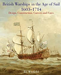 British Warships in the Age of Sail 1603 - 1714: Design, Construction, Careers and Fates