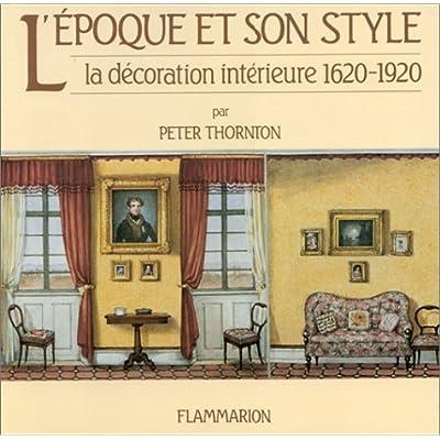 L'époque et son style - La Décoration Intérieure 1620 - 1920