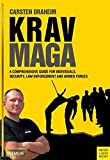 Krav Maga: A Comprehensive Guide for Individuals, Security, Law Enforcement and Arm
