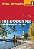 101 Bodensee - Reiseführer von Iwanowski: Geheimtipps und Top-Ziele