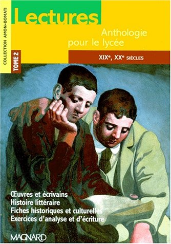 Lectures, anthologie pour le lyce, tome 2 : XIXe sicle, XXe sicle