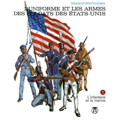 L'Uniforme et les Armes des Soldats des Etats Unis T.1